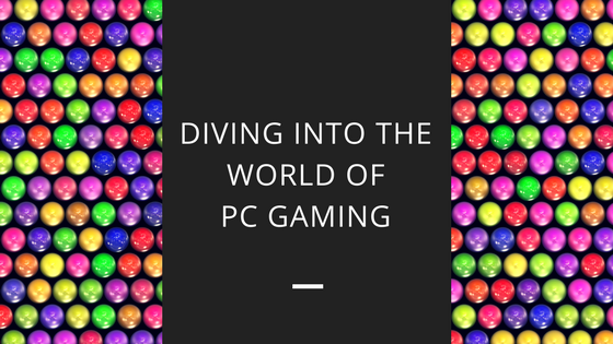 Diving into the World of PC Gaming (RPG + MOBA)