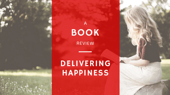 Book Review Of Delivering Happiness by Tony Hsieh (Zappos CEO)