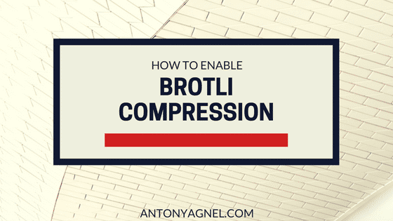 How To Enable Brotli Compression On Any Website