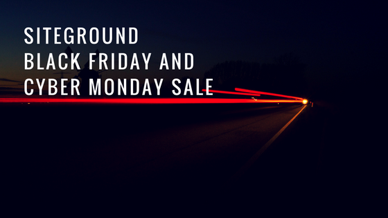 SiteGround Black Friday/Cyber Monday Deals 2017 : 70% Off